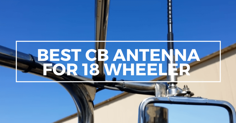 Best CB antenna for 18 wheeler review