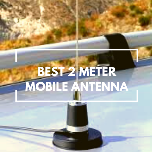 Best 2 Meter Mobile Antenna Reviews