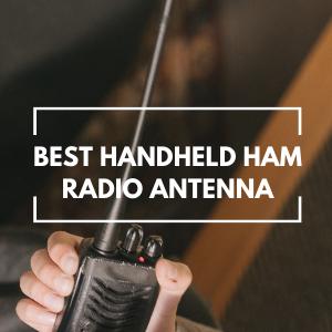 Best Handheld Ham Radio Antenna