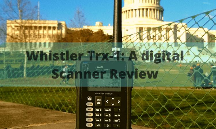 Comprehensive Review on Whistler Trx-1: A digital Scanner